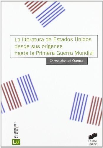 9788497564137: La literatura de Estados Unidos desde sus orígenes hasta la Primera Guerra Mundial (Literatura en lengua inglesa. Movimientos y épocas)