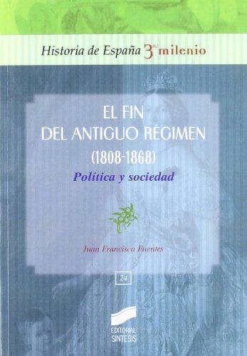 9788497565158: El fin del Antiguo Régimen (1808-1868): política y sociedad (Historia de España, 3er milenio) (Spanish Edition)
