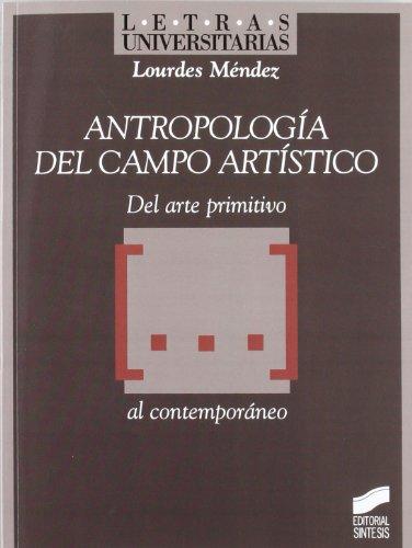 9788497566353: Antropología del campo artístico: del arte primitivo- al contemporáneo (Letras universitarias)