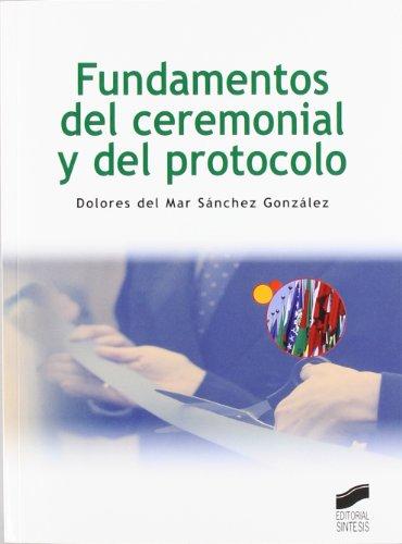 FUNDAMENTOS DEL CEREMONIAL Y DEL PROTOCOLO: SANCHEZ, DOLORES