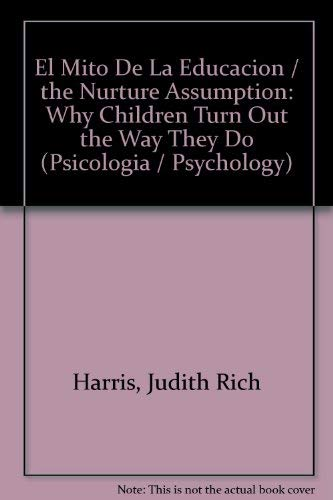9788497592123: El Mito De La Educacion / the Nurture Assumption: Why Children Turn Out the Way They Do (Psicologia / Psychology) (Spanish Edition)