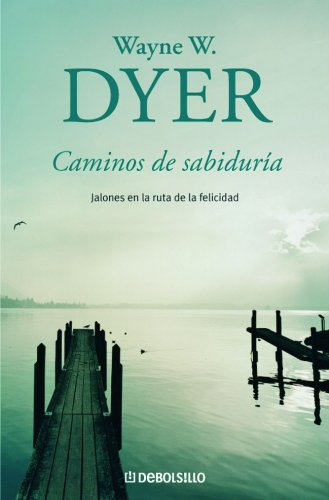 Caminos de sabidur?a: Jalones en la ruta de la felicidad (Spanish Edition): Dyer, Wayne W.