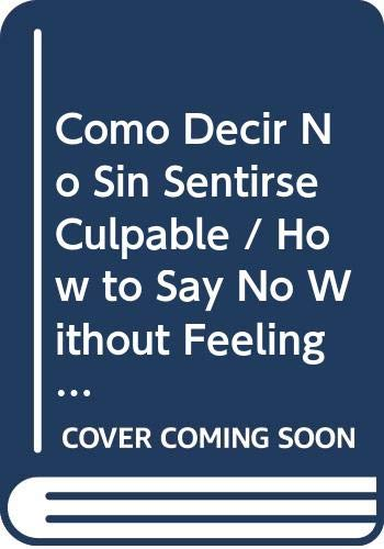 9788497592307: Como Decir No Sin Sentirse Culpable / How to Say No Without Feeling Guilty: And Say Yes to More Time, More Joy and What Matters Most to You (Autoayuda / Self Help) (Spanish Edition)