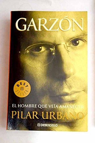 9788497593014: Garzon: El Hombre Que Veia Amanecer / the Man Who Saw Dawn (Spanish Edition)