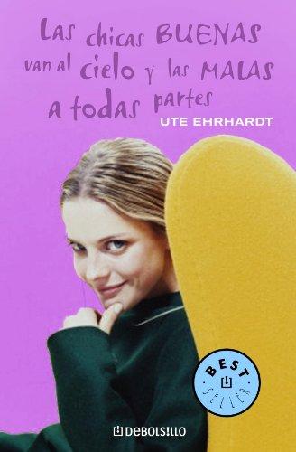 Chicas Buenas Van Al Cielo Y Las Malas a (Best Selle) (Spanish Edition): Ehrhardt, Ute