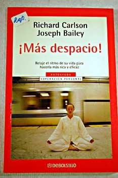 9788497596220: Mas Despacio / Slowing Down to The Speed of Life: Relaje el Ritmo de su Vida Para Hacerla mas Rica y Eficaz / How to Create a more Peaceful, Simpler ... the Inside Out (Autoayuda) (Spanish Edition)
