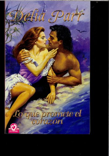 Lo que promete el corazon/ The Promise of Flowers (Cisne/ Swan) (Spanish Edition) (8497596277) by Delia Parr