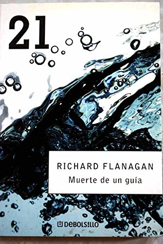 Muerte de un guia / Death of a guide (Debolsillo 21) (Spanish Edition) (9788497597944) by Richard Flanagan
