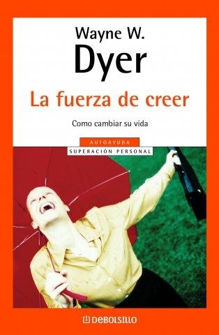 La fuerza de creer / You'll see: Dyer, Wayne W.