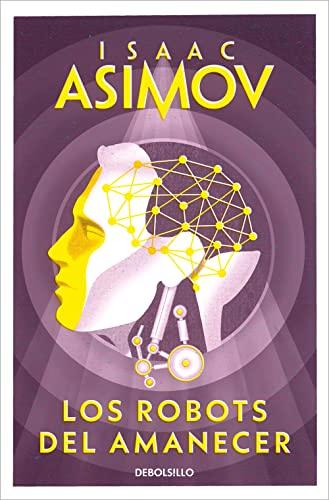 9788497599559: Los robots del amanecer (Serie de los robots 4) (BEST SELLER)