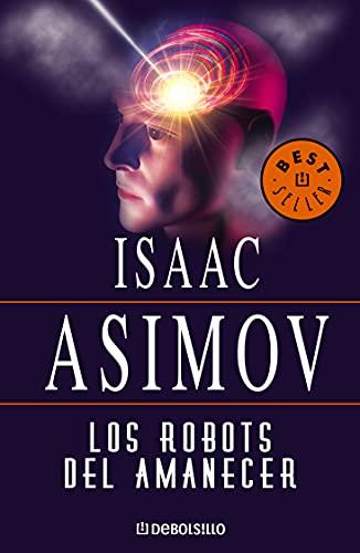 9788497599559: Los Robots Del Amanecer/ The Robots of Dawn