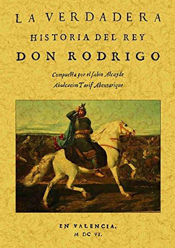 LA VERDADERA HISTORIA DEL REY DON RODRIGO: ABULCACIM TARIF ABENTARIQUE,