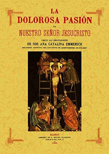 LA DOLOROSA PASION DE NUESTRO SEÑOR JESUCRISTO: EMMERICH, Ana Catalina