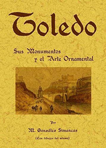 9788497611480: Toledo : sus monumentos y el arte ornamental