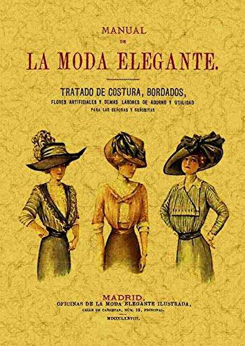 9788497611923: Manual de la moda elegante : tratado de costura, bordados, flores artificiales y demás labores de adorno y utilidad con un método de corte y confección