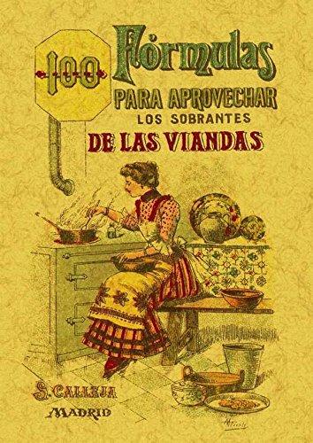 9788497613408: 100 formulas para aprovechar los sobrantes de las viandas. Condimentos variados, exquisitos y economicos. Edicion Facsimilar (Spanish Edition)