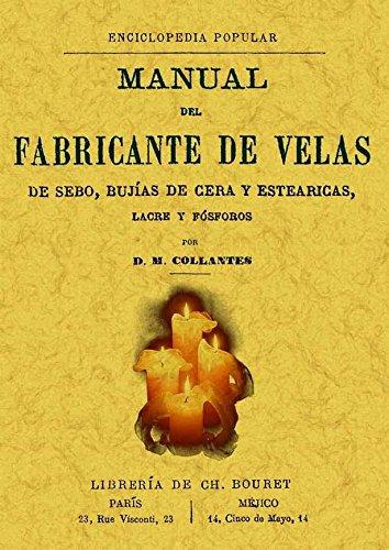 9788497613866: Manual del fabricante de velas de sebo, bujías de cera y estearicas, lacre y fósforos