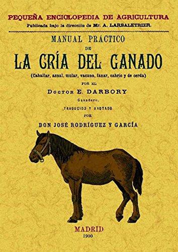 Manual práctico de la cría del ganado: E. Darbory