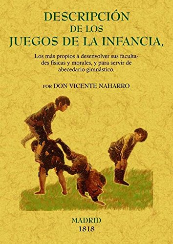 9788497615327: Descripcion de los Juegos de La Infancia, los Mas Propios a Sus Facultades Fisicas y Morales, y Para Servir de Abecedari