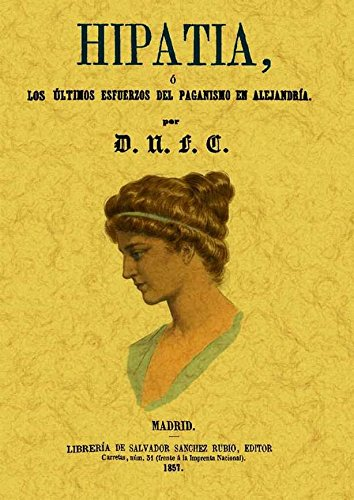 9788497616911: Hipatia : los últimos esfuerzos del paganismo en Alejandría