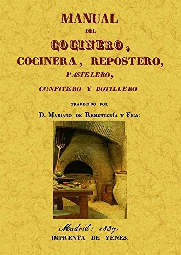 MANUAL DEL COCINERO, COCINERA, REPOSTERO, PASTELERO, CONFITERO: REMENTERÍA y FICA,