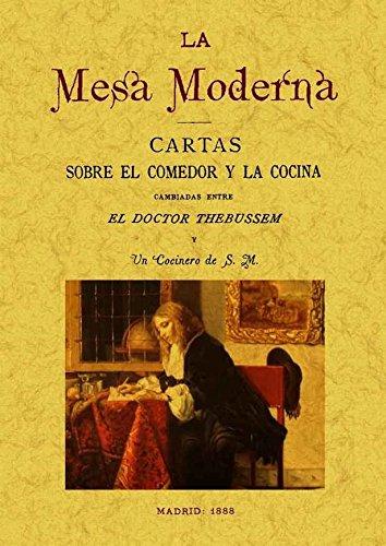 9788497617642: La mesa moderna: cartas sobre el comedor y la cocina cambiadas entre el doctor Thebusem y un cocinero de S.M.. Edicion Facsimilar (Spanish Edition)