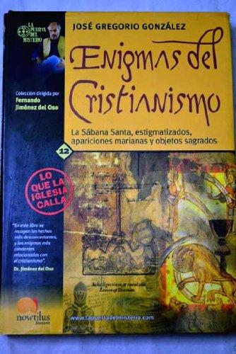 Enigmas Del Cristianismo: La Sabana Santa, estigmatizados,: Gonzalez, Jose Gregorio