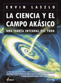 La Ciencia Y El Campo Akasiko/the Science Camp Akasiko: Una Teoria Integral Del Todo (A Debate) (Spanish Edition) (8497631595) by Ervin Laszlo