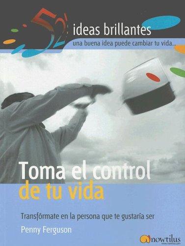 9788497631679: Toma el Control de Tu Vida: Transformate en la Persona que Te Gustaria Ser (52 Ideas Brillantes)