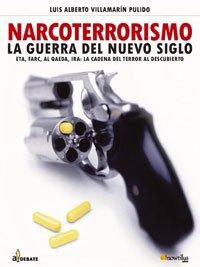 9788497632010: Narcoterrorismo: La guerra del nuevo siglo: Eta, Farc, Al Qaeda, Ira: La Cadena del Terror al descubierto (A Debate)