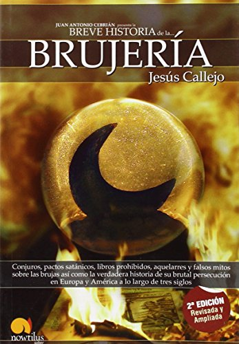 9788497632775: Breve historia de la brujería: Conjuros, pactos satánicos, libros prohibidos, aquelarres y falsos mitos sobre las brujas así como la verdadera en Europa y América a lo largo de tres siglos
