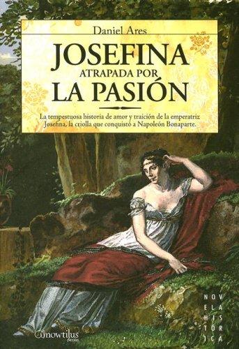 9788497632959: Josefina. Atrapada Por La Pasion/ Josefina. Atrapada Por La Pasion (Novela Historica) (Spanish Edition)