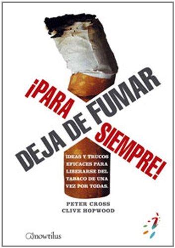 Deja de fumar ¡para siempre!: Ideas y trucos eficaces para liberarse del tabaco de una vez por todas (52 Ideas Brillantes) - Cross, Peter [Autor]; Hopwood, Clive [Autor]; Domínguez Pérez, Mercedes [Traductor];