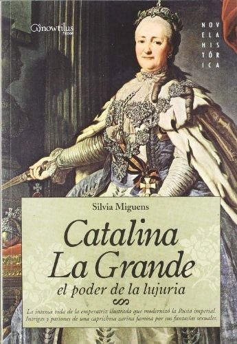 9788497633390: Catalina la Grande, el poder de la lujuria: La intensa vida de la emperatriz ilustrada que modernizó la Rusia Imperial. Intrigas y pasiones de una por sus fantasías sexuales (Novela Histórica)