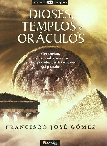 9788497633697: Dioses, templos y or�culos: Creencias, cultos y adivinaci�n en las grandes civilizaciones del pasado (Historia Inc�gnita)