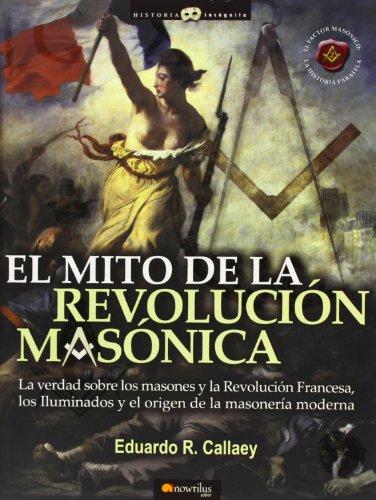 9788497633710: El mito de la revolución masónica: La verdad sobre los masones y la Revolución Francesa, los iluminados y el nacimiento de la masonería moderna (Historia Incógnita)