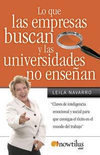 Lo que las empresas buscan y las universidades no enseñan: Todo lo que un profesional ...