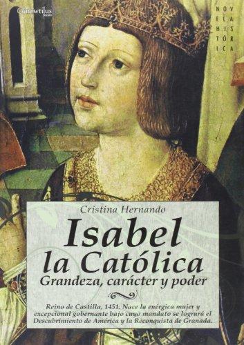 9788497633956: Isabel la Católica: Reino de Castilla, 1451. Nace la enérgica mujer y excepcional gobernante bajo cuyo mandato se logrará el descubrimiento de América y la reconquista de Granada (Novela Histórica)