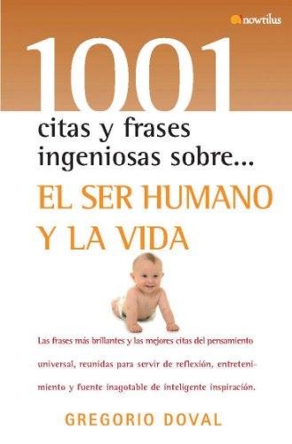 9788497634212: El ser humano y la vida (1001 Citas Y Frases Ingeniosas Sobre/ 1001 Clever Quotes and Phrases About) (Spanish Edition)