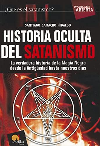 Historia Oculta del Satanismo: La verdadera historia: Camacho Hidalgo, Santiago