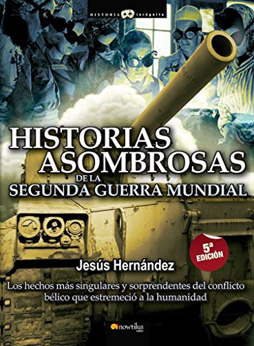 9788497634755: Historias asombrosas de la Segunda Guerra Mundial (Historia Incógnita)