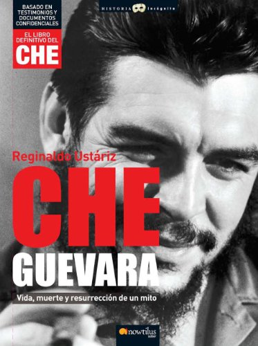 9788497634977: Che Guevara: Vida, Muerte Y Resurreccion De Un Mito (Historia Incognita / Unknown History) (Spanish Edition)