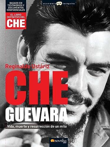Che Guevara: Vida, Muerte Y Resurreccion De Un Mito (Historia Incognita / Unknown History) (...