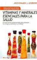 Vitaminas y minerales esenciales para la salud: Los Nutrientes Fundamentales Para Potenciar Tu Energía Y Aumentar Tu Vitalidad (Spanish Edition) (849763506X) by Jack Challem; Liz Brown
