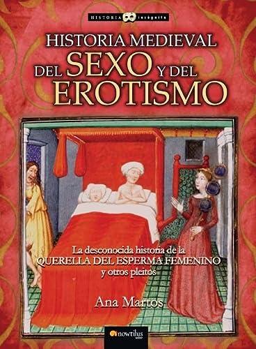 9788497635677: Historia medieval del sexo y del erotismo: La desconocida historia de la querella del esperma femenino y otros pleitos. (Historia Incógnita)