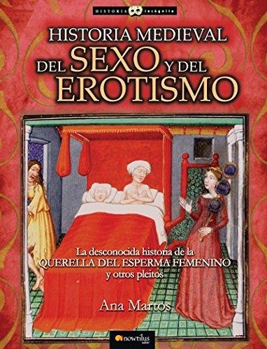 9788497635684: Historia medieval del sexo y del erotismo: La desconocida historia de la querella del esperma femenino y otros pleitos (Historia Incógnita)
