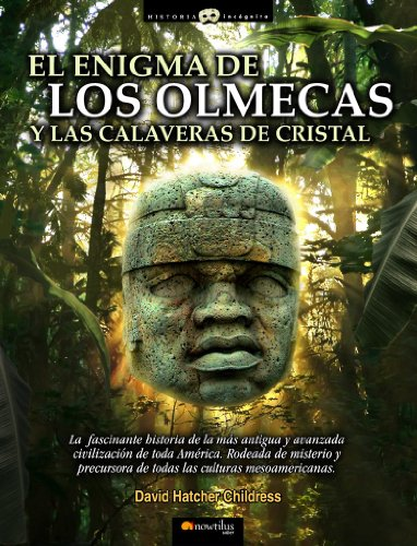 El enigma de los olmecas y las calaveras de cristal (Historia incognita/ Unknown History) (Spanish Edition) (9788497635899) by David Hatcher Childress