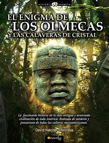 El enigma de los olmecas y las calaveras de cristal (Historia Incognita/ Unknown History) (Spanish Edition) (8497635892) by David  Hatcher Childress