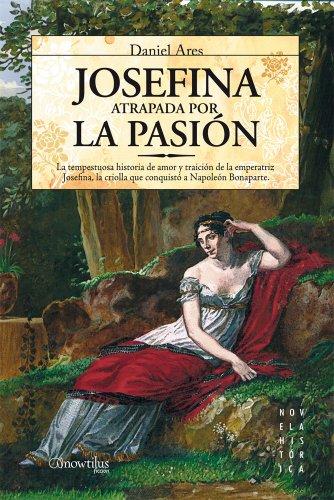 9788497636032: Josefina, atrapada por la pasión: La tempestuosa historia de amor y traición de la emperatriz Josefina, la criolla que conquistó a Napoleón Bonaparte. (Versión sin solapas) (Spanish Edition)