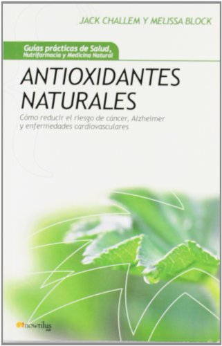 Antioxidantes naturales (Spanish Edition) (9788497636728) by Jack Challem; Melissa Block